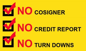 NO cosigner, credit report, turn downs